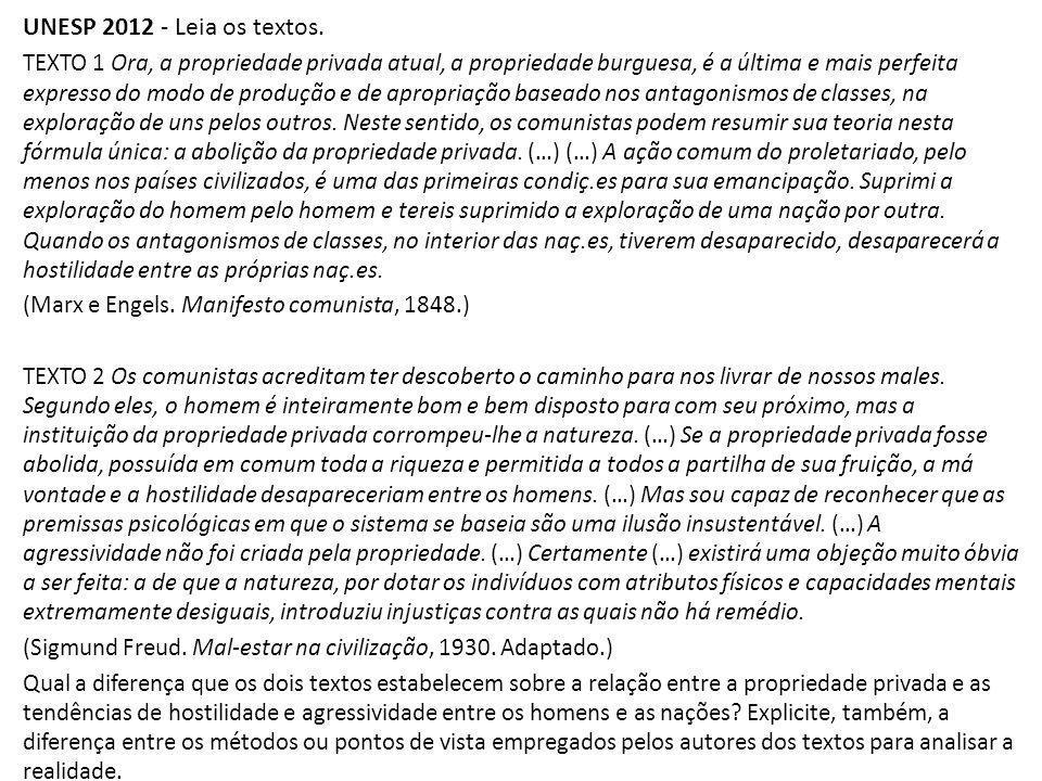 UNESP 2012 - Leia os textos. TEXTO 1 Ora, a propriedade privada atual, a propriedade burguesa, é a última e mais perfeita expresso do modo de produção