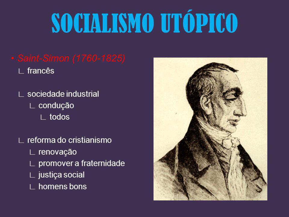 SOCIALISMO UTÓPICO Saint-Simon (1760-1825) francês sociedade industrial condução todos reforma do cristianismo renovação promover a fraternidade justi