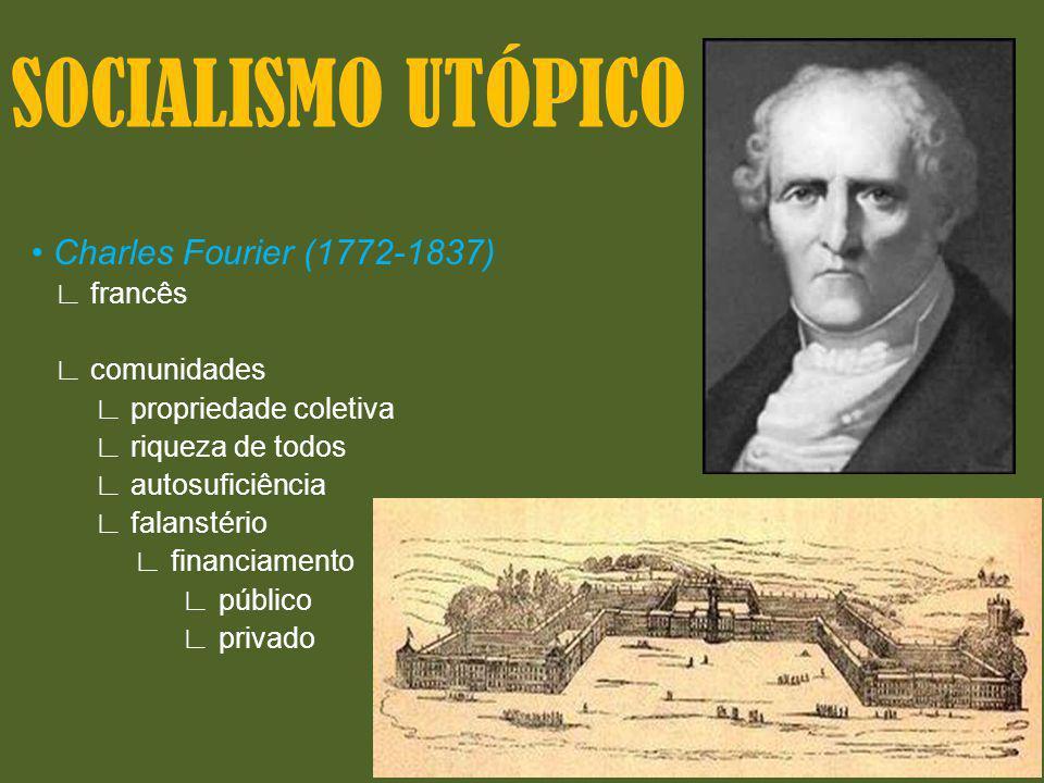 SOCIALISMO UTÓPICO Charles Fourier (1772-1837) francês comunidades propriedade coletiva riqueza de todos autosuficiência falanstério financiamento púb