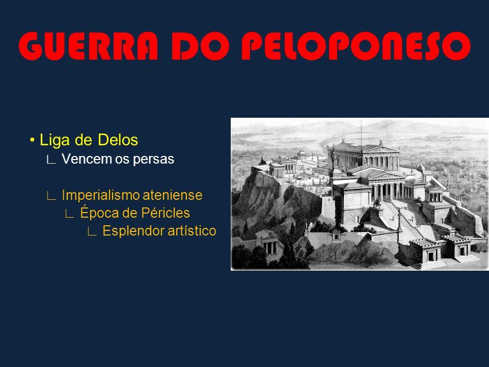 GUERRA DO PELOPONESO Liga de Delos Vencem os persas Imperialismo ateniense Época de Péricles Esplendor artístico