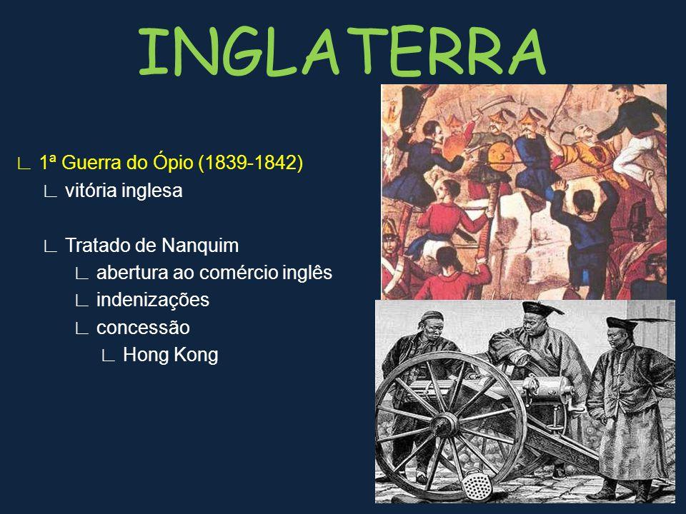 1ª Guerra do Ópio (1839-1842) vitória inglesa Tratado de Nanquim abertura ao comércio inglês indenizações concessão Hong Kong INGLATERRA