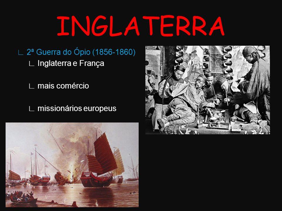 2ª Guerra do Ópio (1856-1860) Inglaterra e França mais comércio missionários europeus INGLATERRA
