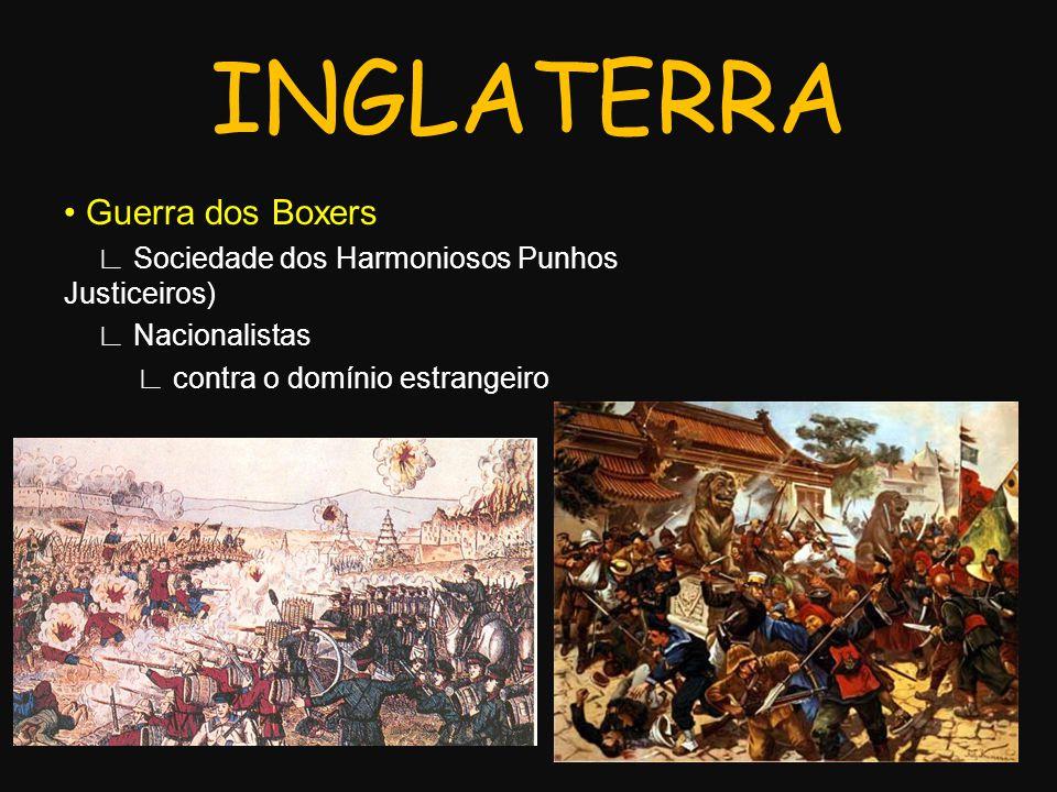 Guerra dos Boxers Sociedade dos Harmoniosos Punhos Justiceiros) Nacionalistas contra o domínio estrangeiro INGLATERRA