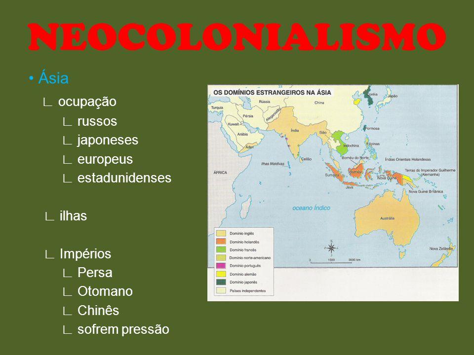 Ásia ocupação russos japoneses europeus estadunidenses ilhas Impérios Persa Otomano Chinês sofrem pressão NEOCOLONIALISMO