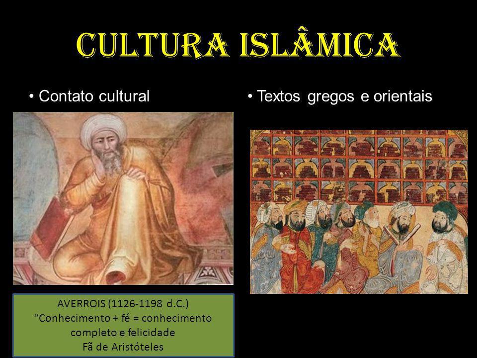 CULTURA ISLÂMICA Contato cultural Textos gregos e orientais AVERROIS (1126-1198 d.C.) Conhecimento + fé = conhecimento completo e felicidade Fã de Aristóteles