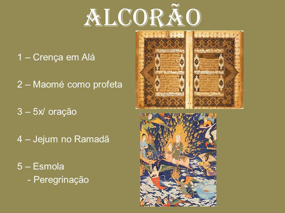 ALCORÃO 1 – Crença em Alá 2 – Maomé como profeta 3 – 5x/ oração 4 – Jejum no Ramadã 5 – Esmola - Peregrinação