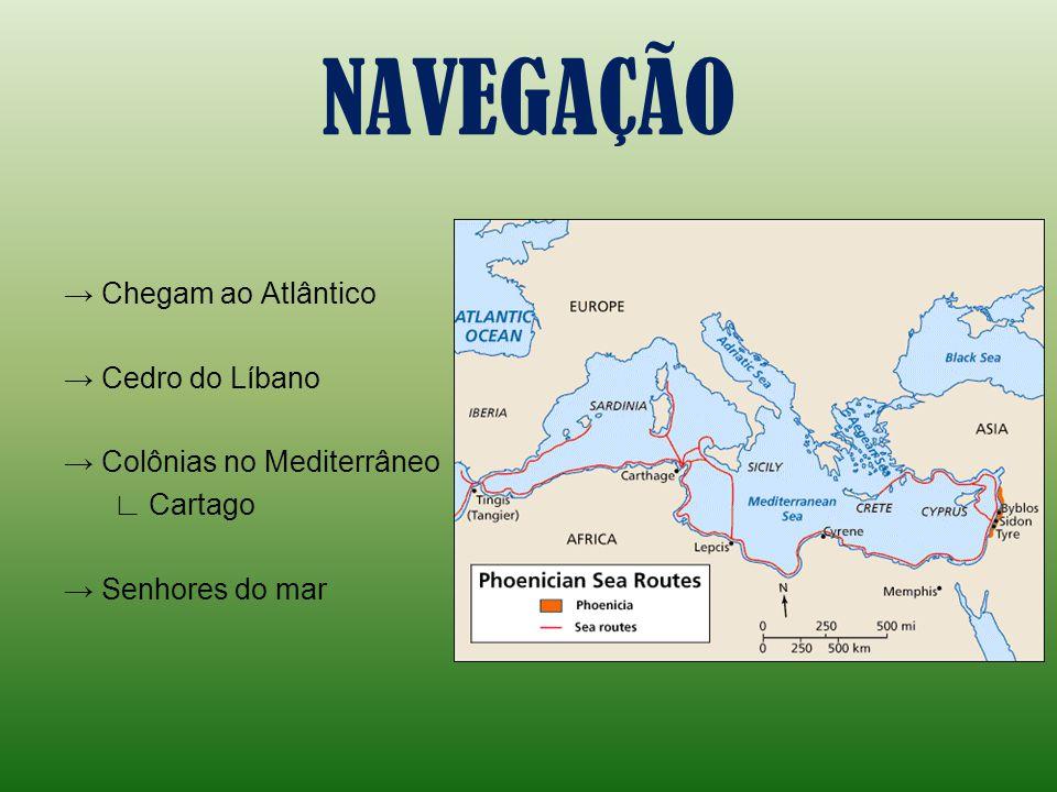 NAVEGAÇÃO Chegam ao Atlântico Cedro do Líbano Colônias no Mediterrâneo Cartago Senhores do mar