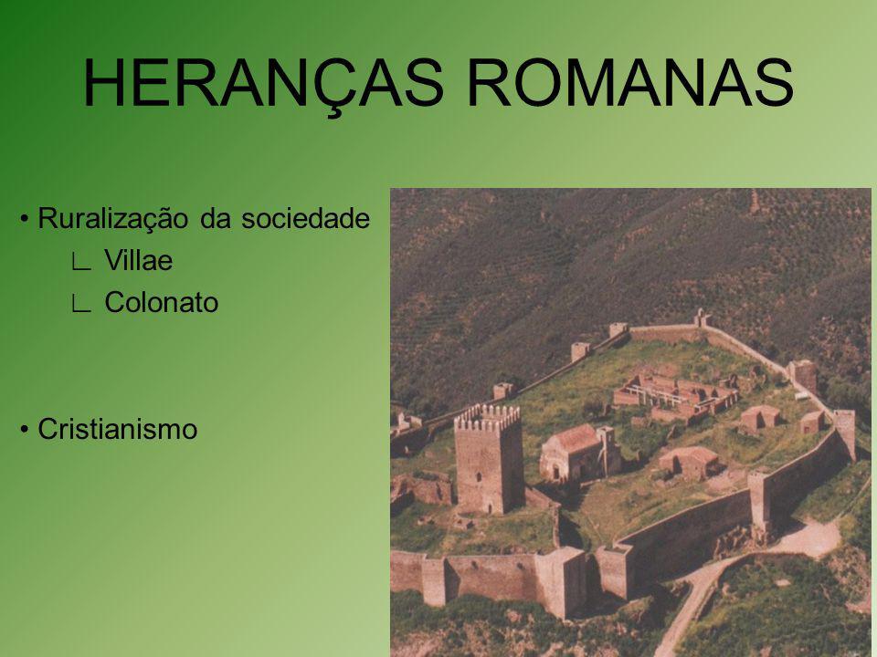 HERANÇAS ROMANAS Ruralização da sociedade Villae Colonato Cristianismo