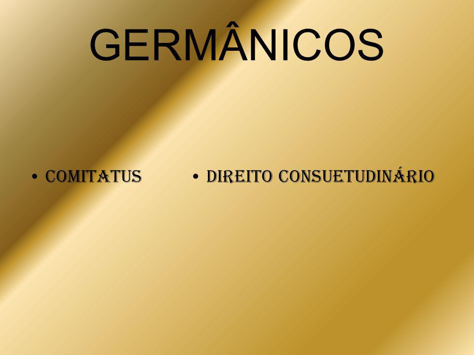 GERMÂNICOS Comitatus Direito Consuetudinário