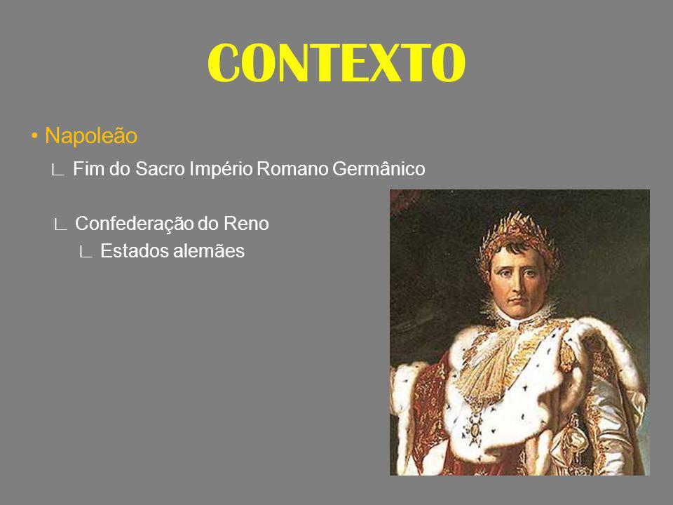 CONTEXTO Napoleão Fim do Sacro Império Romano Germânico Confederação do Reno Estados alemães