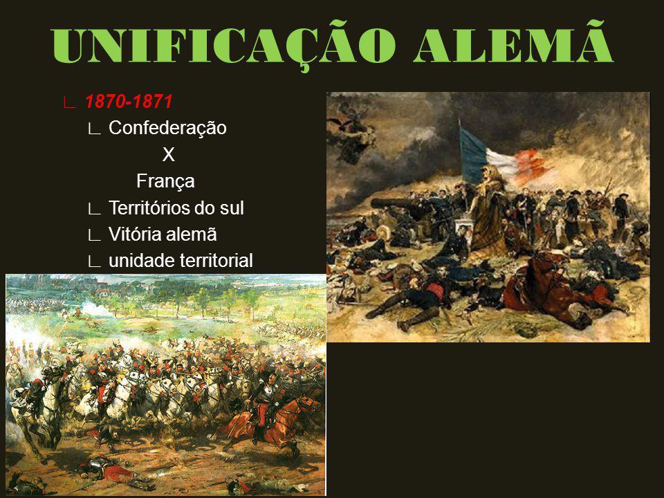 1870-1871 Confederação X França Territórios do sul Vitória alemã unidade territorial UNIFICAÇÃO ALEMÃ