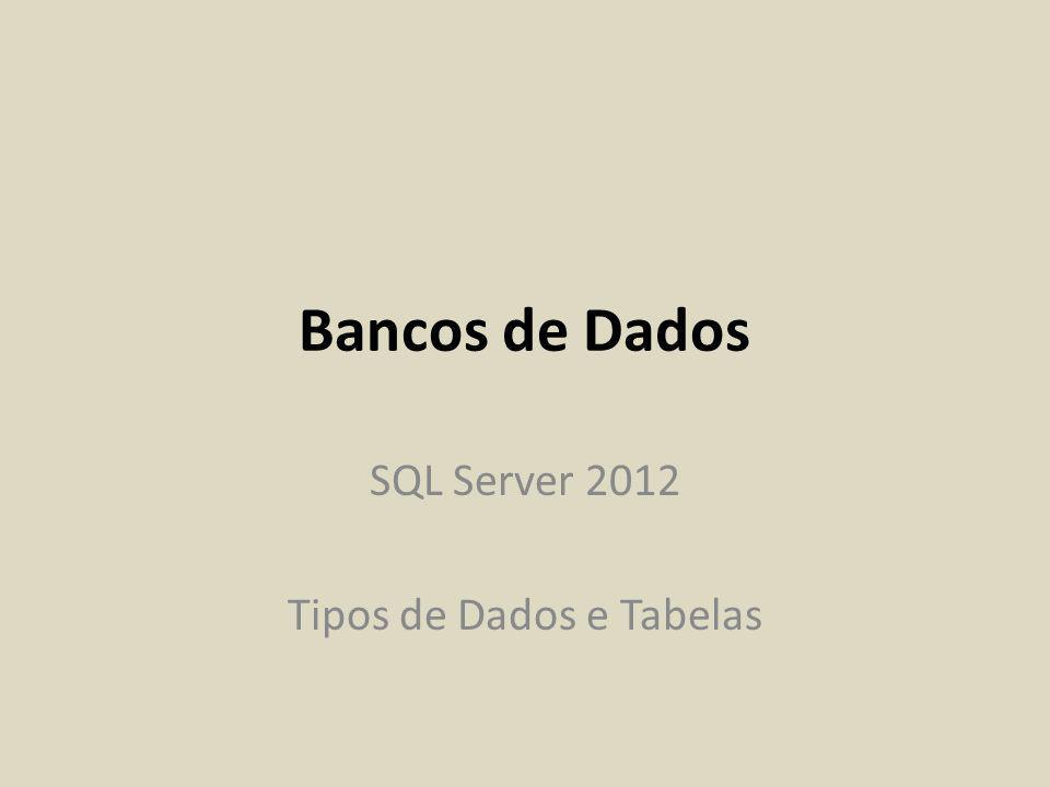 Bancos de Dados SQL Server 2012 Tipos de Dados e Tabelas