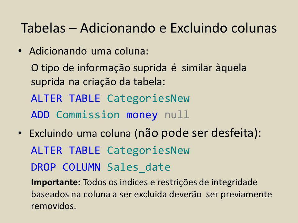 Tabelas – Adicionando e Excluindo colunas Adicionando uma coluna: O tipo de informação suprida é similar àquela suprida na criação da tabela: ALTER TA