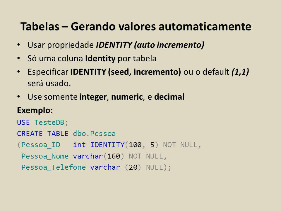 Tabelas – Gerando valores automaticamente Usar propriedade IDENTITY (auto incremento) Só uma coluna Identity por tabela Especificar IDENTITY (seed, in