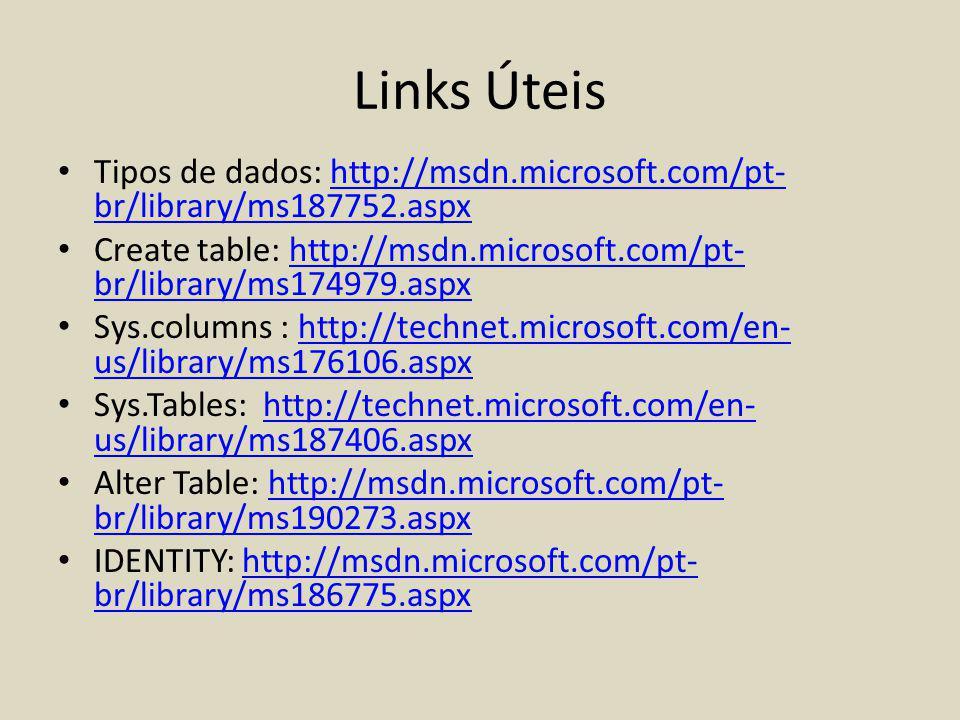 Links Úteis Tipos de dados: http://msdn.microsoft.com/pt- br/library/ms187752.aspxhttp://msdn.microsoft.com/pt- br/library/ms187752.aspx Create table: