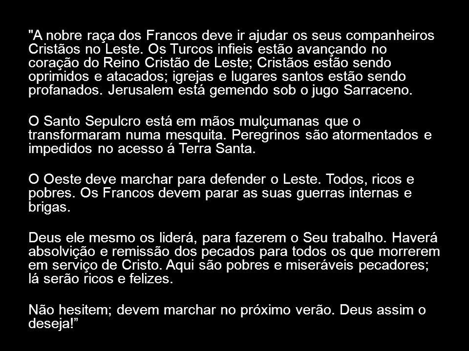 A nobre raça dos Francos deve ir ajudar os seus companheiros Cristãos no Leste.