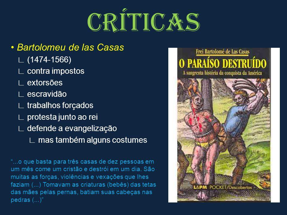 Bartolomeu de las Casas (1474-1566) contra impostos extorsões escravidão trabalhos forçados protesta junto ao rei defende a evangelização mas também a