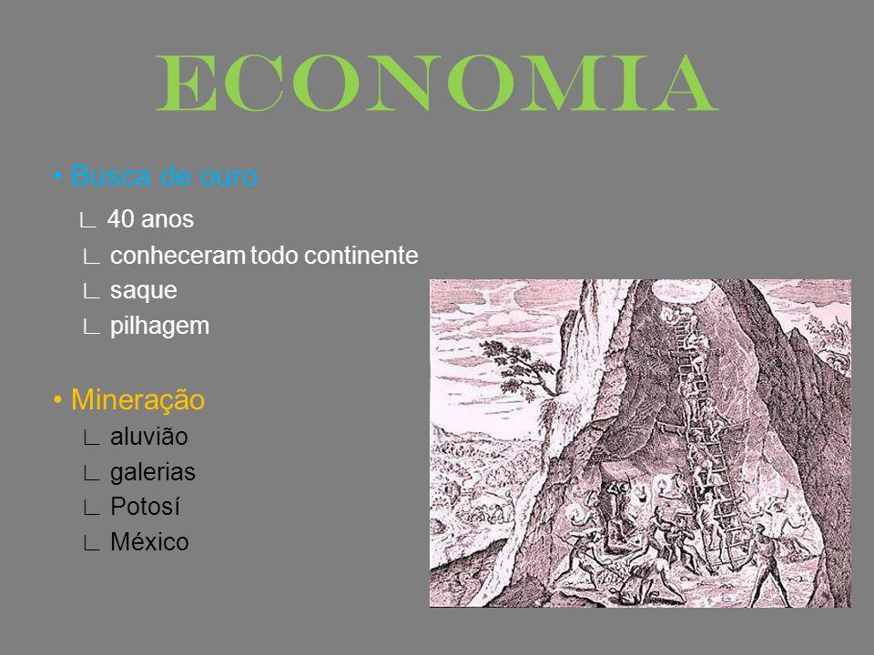 ECONOMIA Busca de ouro 40 anos conheceram todo continente saque pilhagem Mineração aluvião galerias Potosí México