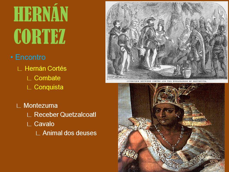 Encontro Hernán Cortés Combate Conquista Montezuma Receber Quetzalcoatl Cavalo Animal dos deuses HERNÁN CORTEZ