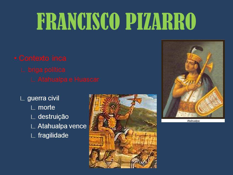 Contexto inca briga política Atahualpa e Huascar guerra civil morte destruição Atahualpa vence fragilidade FRANCISCO PIZARRO