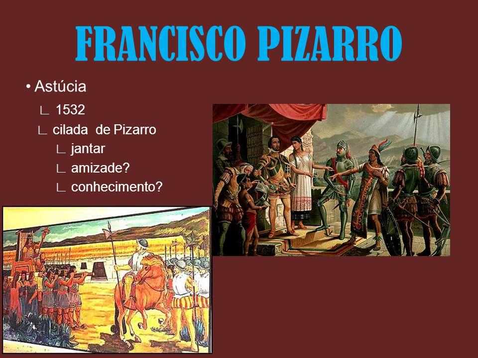 Astúcia 1532 cilada de Pizarro jantar amizade? conhecimento? FRANCISCO PIZARRO