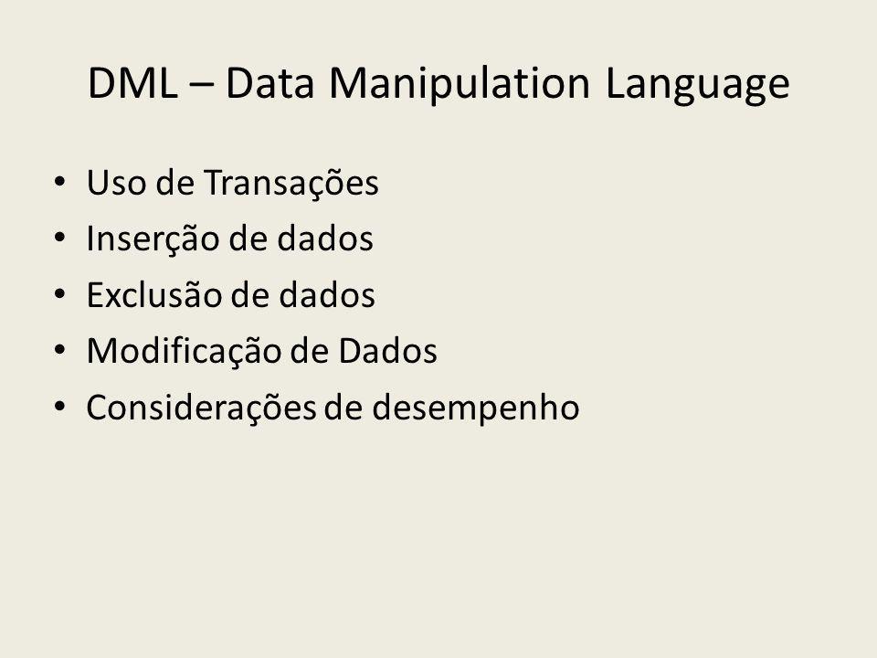 DML – Data Manipulation Language Uso de Transações Inserção de dados Exclusão de dados Modificação de Dados Considerações de desempenho