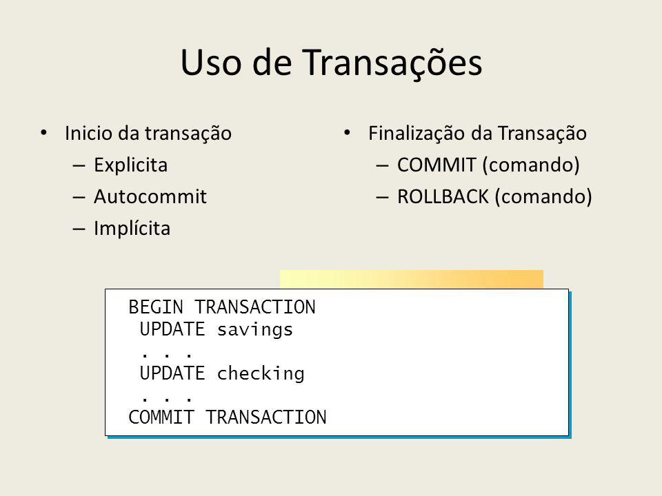 Uso de Transações Inicio da transação – Explicita – Autocommit – Implícita Finalização da Transação – COMMIT (comando) – ROLLBACK (comando) BEGIN TRANSACTION UPDATE savings...