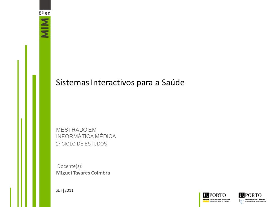 MESTRADO EM INFORMÁTICA MÉDICA 2º CICLO DE ESTUDOS Docente(s): Miguel Tavares Coimbra SET|2011 Sistemas Interactivos para a Saúde 8ª ed
