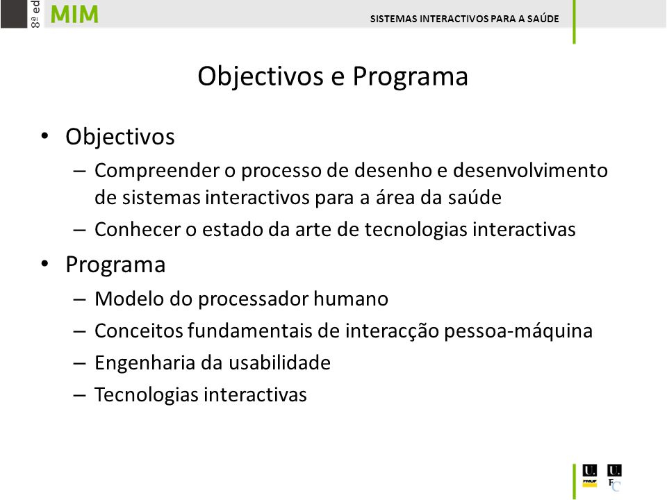 Objectivos e Programa Objectivos – Compreender o processo de desenho e desenvolvimento de sistemas interactivos para a área da saúde – Conhecer o esta