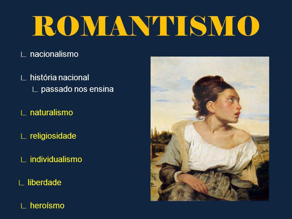 Valores reação ao neoclassicismo valorização das emoções caos grotesco conflitos de personalidade razão não explica a realidade exóticos utopia imaginação ROMANTISMO