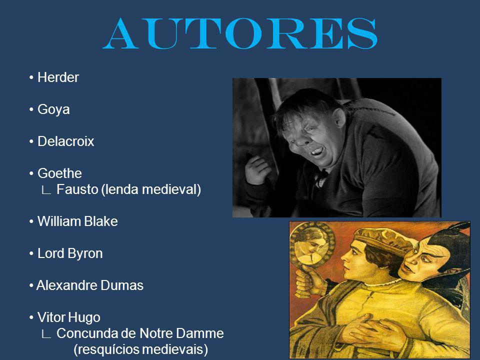 AUTORES Herder Goya Delacroix Goethe Fausto (lenda medieval) William Blake Lord Byron Alexandre Dumas Vitor Hugo Concunda de Notre Damme (resquícios medievais)