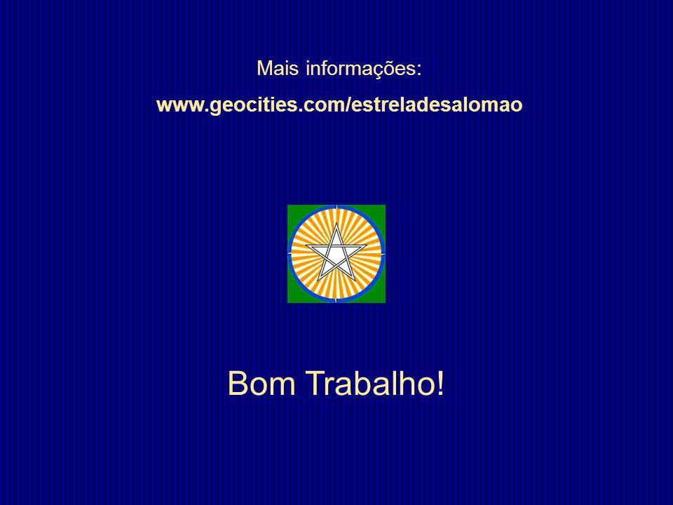 Bom Trabalho! Mais informações: www.geocities.com/estreladesalomao