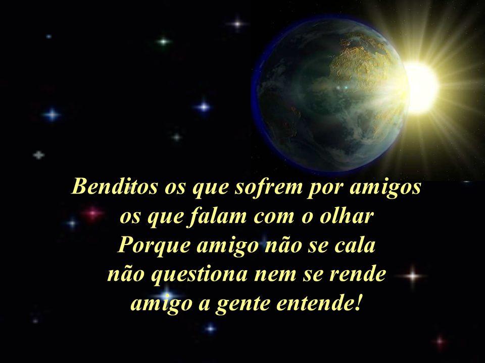BENDITOS (Isabel Machado) Benditos os que possuem amigos os que os têm sem pedir Porque amigo não se pede não se compra nem se vende amigo a gente sente!