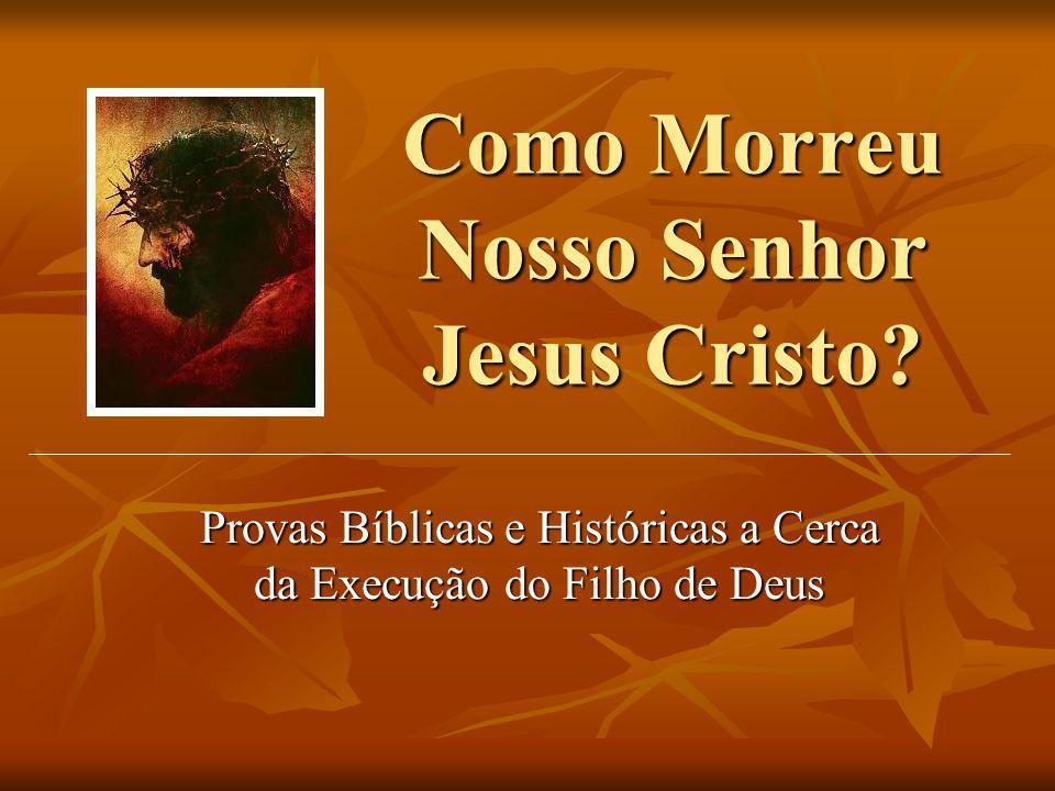 Como Morreu Nosso Senhor Jesus Cristo? Provas Bíblicas e Históricas a Cerca da Execução do Filho de Deus