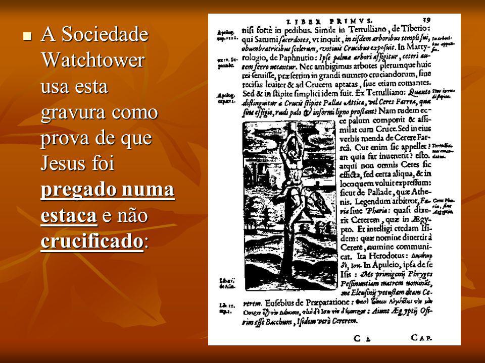 A Sociedade Watchtower usa esta gravura como prova de que Jesus foi pregado numa estaca e não crucificado: A Sociedade Watchtower usa esta gravura com