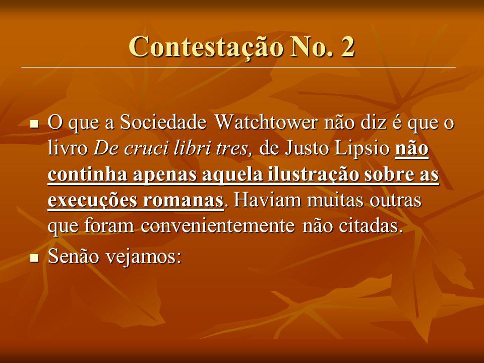 Contestação No. 2 O que a Sociedade Watchtower não diz é que o livro De cruci libri tres, de Justo Lipsio não continha apenas aquela ilustração sobre