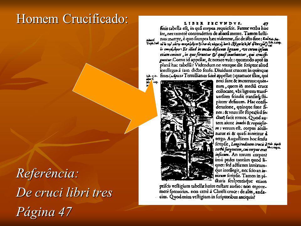 Homem Crucificado: Referência: De cruci libri tres Página 47