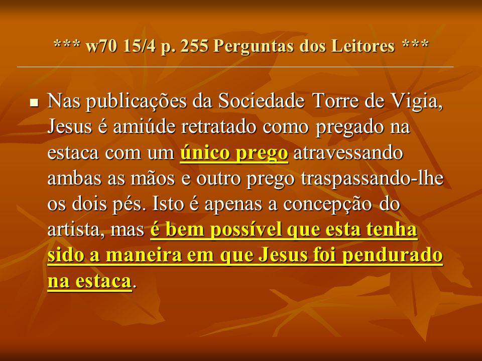 *** w70 15/4 p. 255 Perguntas dos Leitores *** Nas publicações da Sociedade Torre de Vigia, Jesus é amiúde retratado como pregado na estaca com um úni