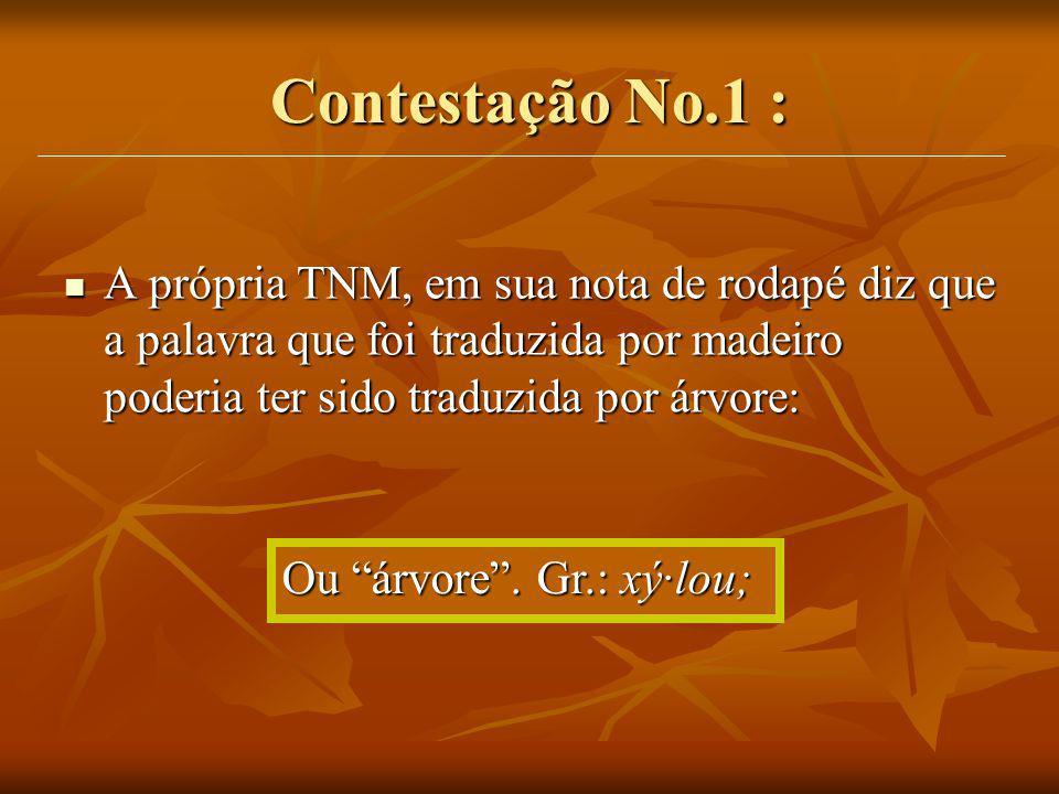 Contestação No.1 : A própria TNM, em sua nota de rodapé diz que a palavra que foi traduzida por madeiro poderia ter sido traduzida por árvore: A própr