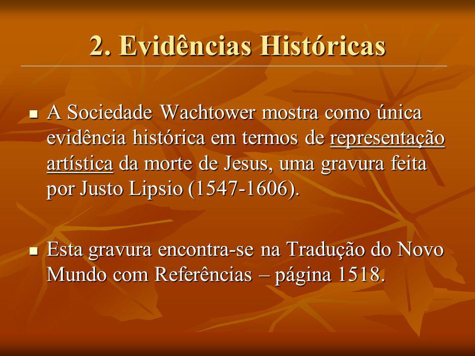 2. Evidências Históricas A Sociedade Wachtower mostra como única evidência histórica em termos de representação artística da morte de Jesus, uma gravu