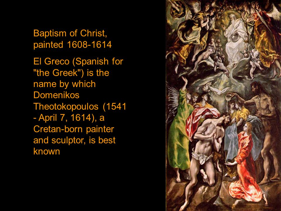 Baptism of Christ, painted 1608-1614 El Greco (Spanish for