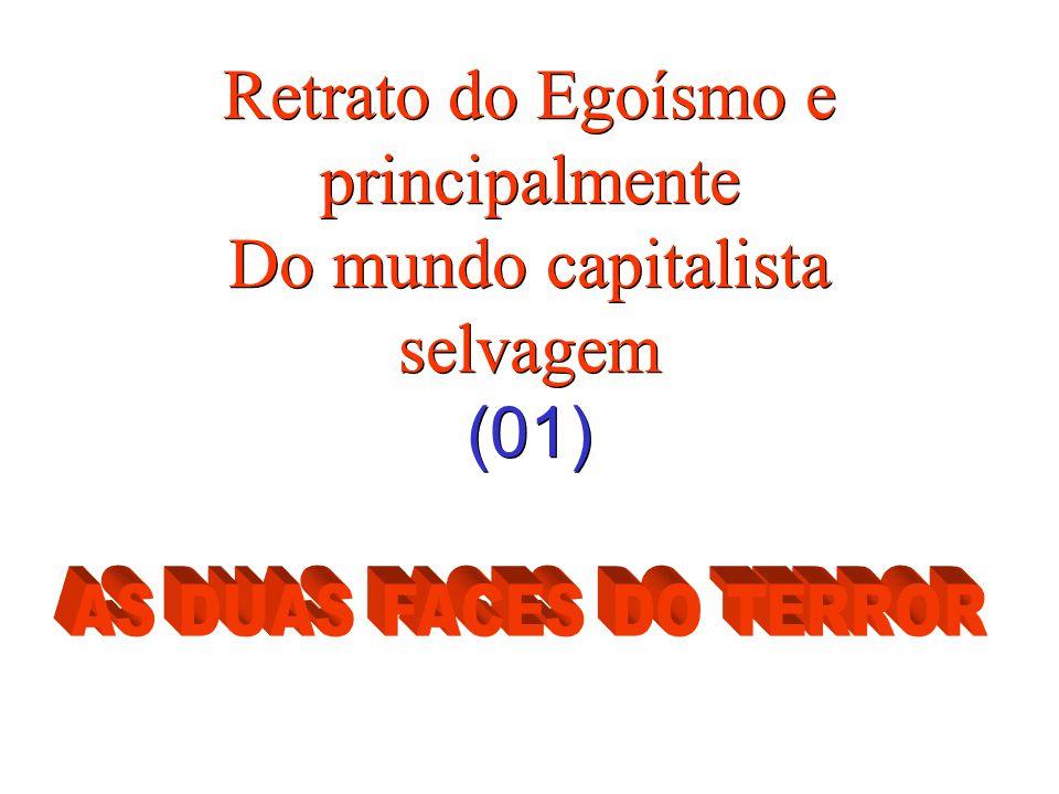 Retrato do Egoísmo e principalmente Do mundo capitalista selvagem (01) Retrato do Egoísmo e principalmente Do mundo capitalista selvagem (01)