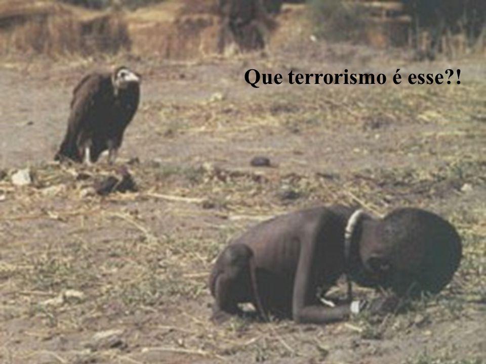 Que terrorismo é esse?!