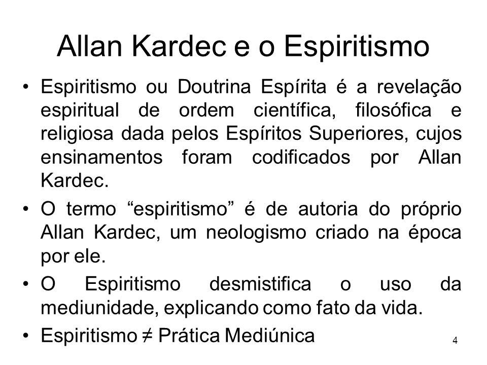 5 Allan Kardec e o Espiritismo Kardec não é o criador do Espiritismo, pois o Espiritismo não é obra sua.
