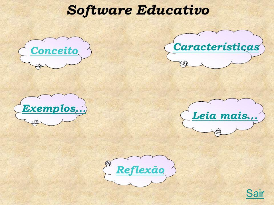 Conceito Características Exemplos... Leia mais... Reflexão Sair Software Educativo