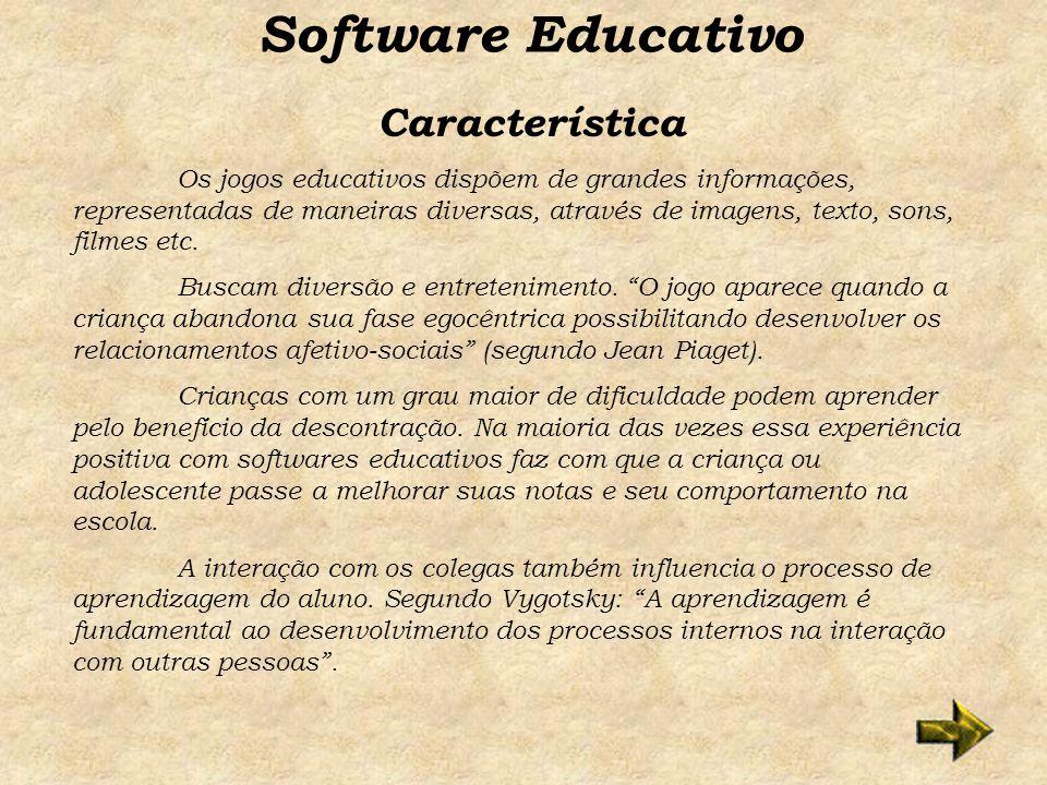 Característica Software Educativo Os jogos educativos dispõem de grandes informações, representadas de maneiras diversas, através de imagens, texto, sons, filmes etc.
