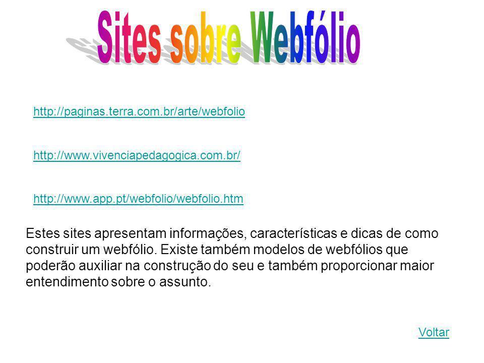 http://paginas.terra.com.br/arte/webfolio http://www.vivenciapedagogica.com.br/ http://www.app.pt/webfolio/webfolio.htm Voltar Estes sites apresentam informações, características e dicas de como construir um webfólio.