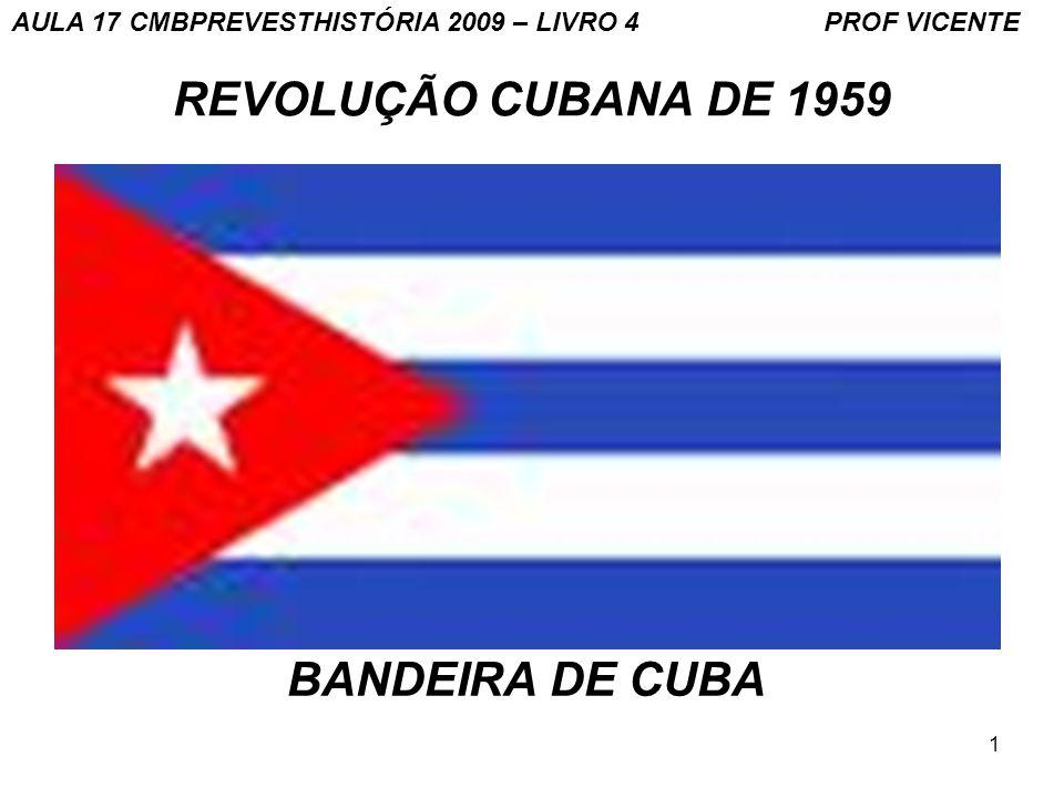 1 REVOLUÇÃO CUBANA DE 1959 BANDEIRA DE CUBA AULA 17 CMBPREVESTHISTÓRIA 2009 – LIVRO 4 PROF VICENTE