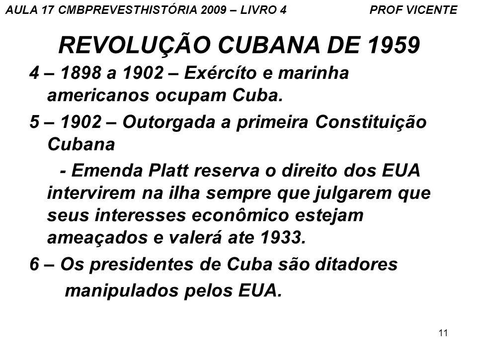 11 REVOLUÇÃO CUBANA DE 1959 4 – 1898 a 1902 – Exércíto e marinha americanos ocupam Cuba.