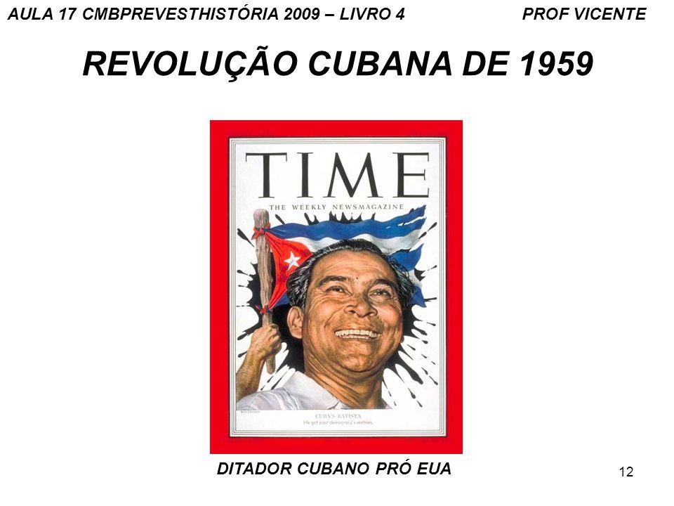 12 REVOLUÇÃO CUBANA DE 1959 DITADOR CUBANO PRÓ EUA AULA 17 CMBPREVESTHISTÓRIA 2009 – LIVRO 4 PROF VICENTE